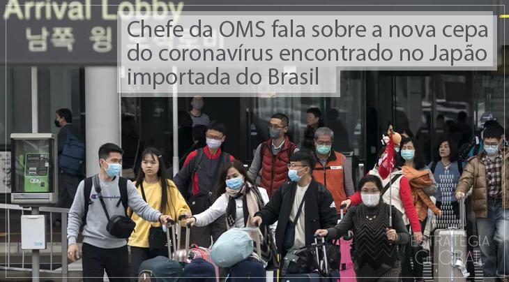 Chefe da OMS fala sobre a nova cepa do coronavírus encontrado no Japão importada do Brasil