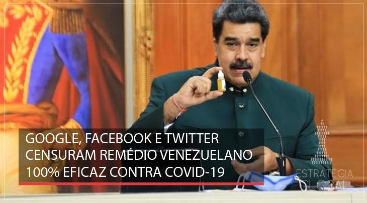 Google, Facebook e Twitter censuram remédio venezuelano 100% eficaz contra Covid-19