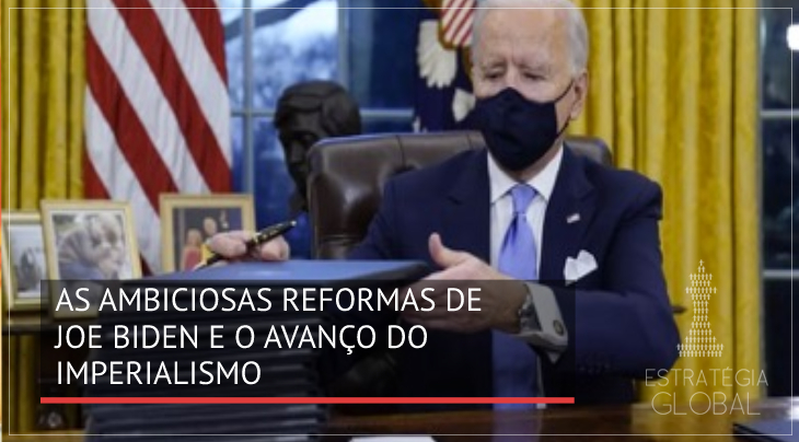 As ambiciosas reformas de Joe Biden e o avanço do imperialismo