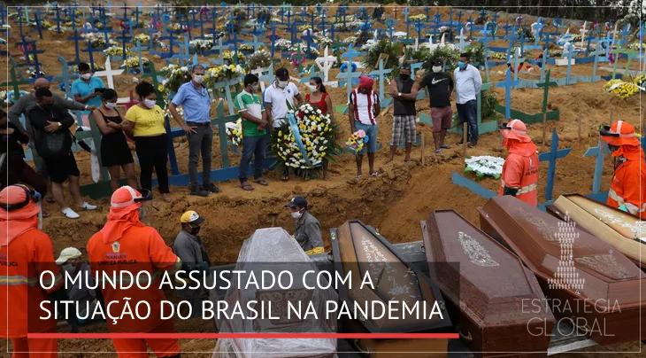 O mundo assustado com a situação da pandemia no Brasil