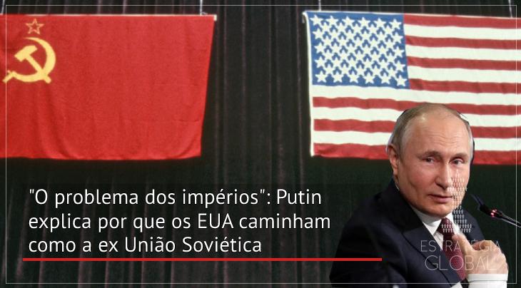 """""""O problema dos impérios"""": Putin explica porque os EUA caminham como a ex União Soviética"""