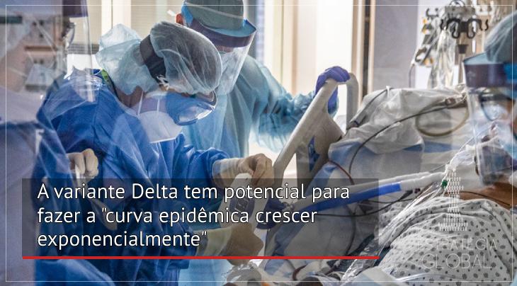"A variante Delta tem potencial para fazer a ""curva epidêmica crescer exponencialmente"""
