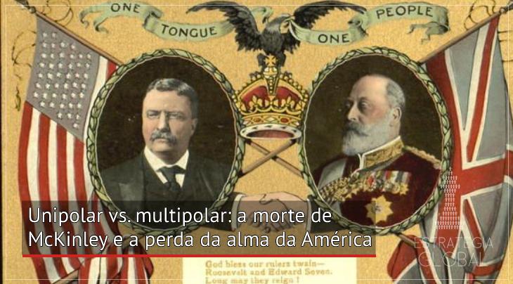 Unipolar vs. multipolar: a morte de McKinley e a perda da alma da América