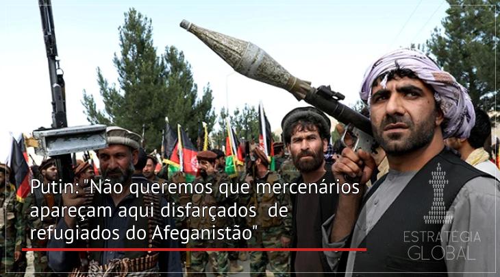 """Putin: """"Não queremos que milicianos apareçam aqui sob o disfarce de refugiados do Afeganistão"""""""