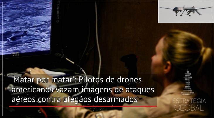 'Matar por matar': Pilotos de drones americanos vazam imagens de ataques aéreos contra afegãos desarmados