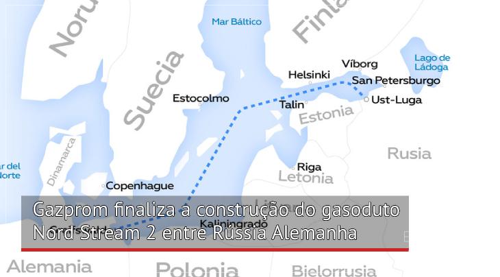 Gazprom finaliza a construção do gasoduto Nord Stream 2 entre Rússia Alemanha